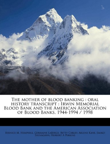 The mother of blood banking: oral history transcript : Irwin Memorial Blood Bank and the American Association of Blood Banks, 1944-1994 / 199 pdf