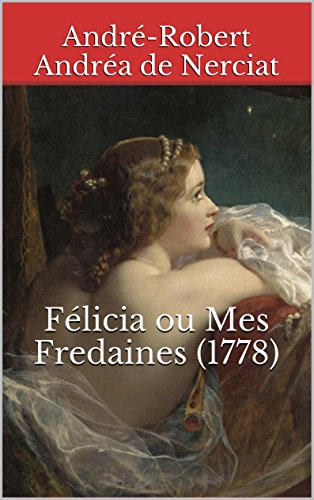 Félicia ou Mes Fredaines (1778) (French Edition)
