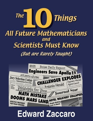The Ten Things All Future Mathematicians and Scientists Must Know (But are Rarely Taught)