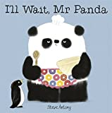 img - for I'll Wait, Mr Panda by Steve Antony (2016-08-11) book / textbook / text book
