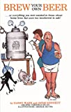 img - for Brew Your Own Beer...or everything you ever wanted to know about home brew but were too incoherent to ask! book / textbook / text book