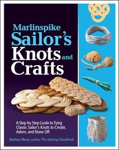 Marlinspike Sailor's Arts  and Crafts: A Step-by-Step Guide to Tying Classic Sailor's Knots to Create, Adorn, and Show (Splicing Handbook)