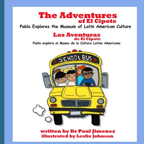 The Adventures of El Cipote: Pablo Explores the Museum of Latin American Culture: Las aventuras de El Cipote: Pablo explora el Museo de la Cultura Latino Americano (Volume 2) (Spanish Edition)