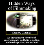 Hidden Ways of Filmmaking: An introduction to cultural environments, aesthetic sensation, and media production methods.