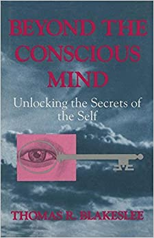 Beyond the Conscious Mind: Unlocking the Secrets of the Self by Thomas R. Blakeslee (1996-04-30)