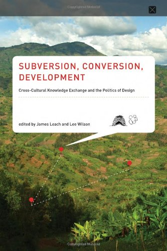 Subversion, Conversion, Development: Cross-Cultural Knowledge Exchange and the Politics of Design (Infrastructures) pdf