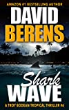 Shark Wave (A Troy Bodean Tropical Thriller Book 6)