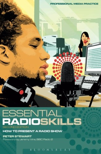 Essential Radio Skills: How To Present A Radio Show (Professional Media Practice) from Bloomsbury Academic