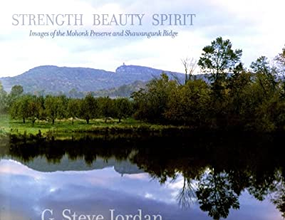 Strength Beauty Spirit: Images of the Mohonk Preserve and Shawangunk Ridge