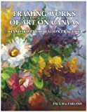 Framing Art on Canvas : Standard Preservation Practice, MacFarland, Paul, 0966318951