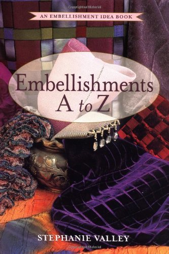 Embellishments A to Z: An Embellishment Idea Book (Embellishment Idea Books) by Stephanie Valley (1999-09-01)
