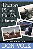 Tractors, Planes, Golf, and Dames, Don W. Volk, 1589851927