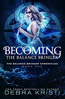 Becoming: The Balance Bringer (The Balance Bringer Chronicles Book 1) by [Kristi, Debra]