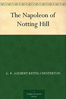 The Napoleon of Notting Hill by [Chesterton, G. K. (Gilbert Keith)]