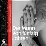 Der Mann von fünfzig Jahren | Johann Wolfgang von Goethe