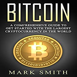 Bitcoin: A Comprehensive Guide to Get Started with the Largest Cryptocurrency in the World