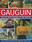 Gauguin: His Life & Works in 500 Imag...