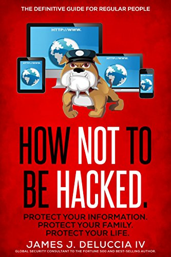 How Not To Be Hacked: The Definitive Guide for Regular People