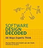 Software Design Decoded: 66 Ways Experts Think (The MIT Press)