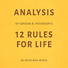 Analysis of Jordan B. Peterson's 12 Rules for Life Audiobook by Milkyway Media Narrated by Natalie Gray