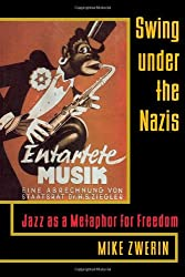 Swing Under the Nazis: Jazz as a Metaphor for Freedom