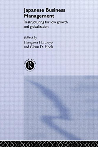 Japanese Business Management: Restructuring for Low Growth and Globalisation (The University of Sheffield/Routledge Japa