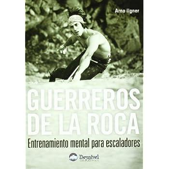 Guerreros de la roca : entrenamiento mental para escaladores