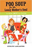 Poo Soup for the Lousy Mother's Soul, Evelyn Lancaster, 0595521959