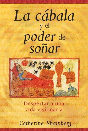 La cabala y el poder de soñar: Despertar a una vida visionaria (Spanish Edition) [Catherine Shainberg] (Tapa Blanda)