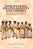 img - for Mercenaries, Pirates, Bandits, and Empires: Private Violence in Historical Context (Columbia/Hurst) book / textbook / text book