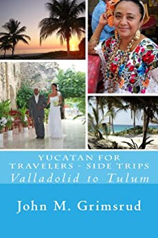 Yucatan for Travelers - Side Trips: Valladolid to Tulum by [Grimsrud, John M.]