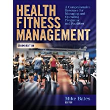 Health Fitness Management - 2nd Edition: A Comprehensive Resource for Managing and Operating Programs and Facilities