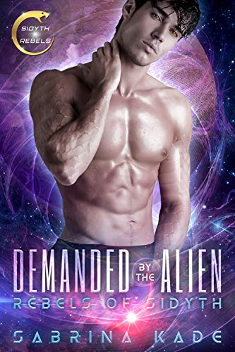 Demanded by the Alien: A Sci-Fi Alien Romance (Rebels of Sidyth Book 4)