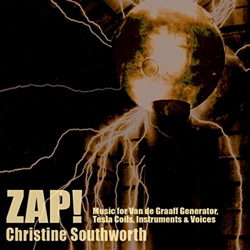 Zap! Music for Van de Graaff Generator, Tesla Coils, Instruments, and Voices (feat. Robert Black, David Cossin, Felix Fan, Philippa Thompson, Eddie Whalen & Evan Ziporyn)