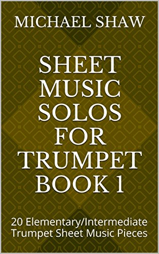 Sheet Music Solos For Trumpet Book 1: 20 Elementary/Intermediate Trumpet Sheet Music Pieces