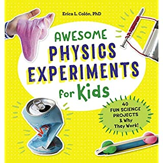 Awesome Physics Experiments for Kids: 40 Fun Science Projects and Why They Work (Awesome STEAM Activities for Kids)