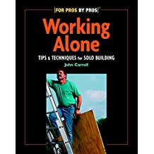 Working Alone: Tips & Techniques for Solo Building