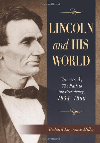 Lincoln and His World: Volume 4, the Path to the Presidency, 18541860