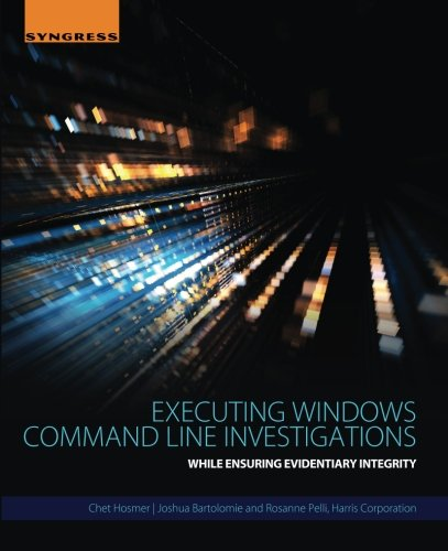 Executing Windows Command Line Investigations: While Ensuring Evidentiary Integrity