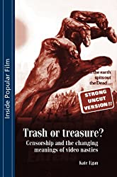 Trash or Treasure?: Censorship and the Changing Meanings of the Video Nasties (Inside Popular Film)