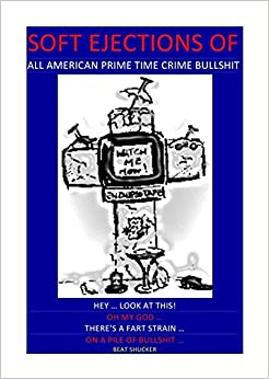 Book SOFT EJECTIONS OF ALL AMERICAN PRIME TIME CRIME BULLSHIT