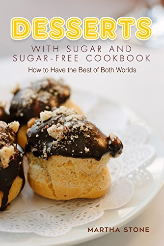 Desserts with Sugar and Sugar-Free Cookbook: How to Have the Best of Both Worlds