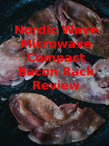 - Review: Nordic Wave Microwave Compact Bacon Rack Review