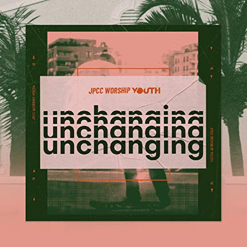 JPCC Worship Youth - Unchanging (2018)