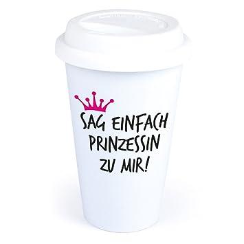 Coffee To Go Becher Mit Spruch Sag Einfach Prinzessin Zu Mir Aus