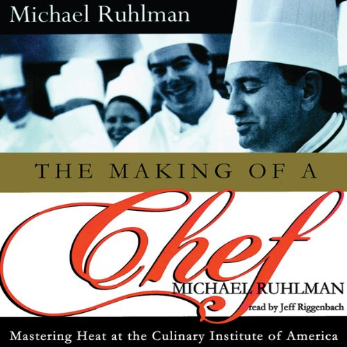 The Making of a Chef: Mastering Heat at the Culinary Institute of America by Blackstone Audio, Inc.