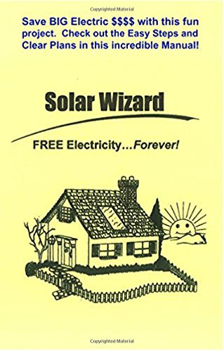 The Solar Wizard - FREE Electricity…Forever! Save BIG Electric $$$$ with this fun project. Check out the Easy Steps and Clear Plans in this incredible (240v Shield)