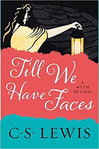 Till We Have Faces: A Myth Retold: C. S. Lewis ...