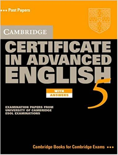 Cambridge Certificate In Advanced English 5 With Answers Examination Papers From The University Of ESOL Examinations For Speakers CAE