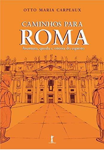 Caminhos Para Roma. Aventura, Queda e Vitória do Espírito